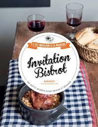 meilleur livre de cuisine livre invitation bistrot c est meilleur à la maison collectif