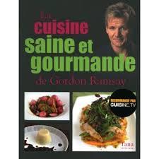 livre cuisine saine la cuisine saine et gourmande de gordon ramsay broché gordon