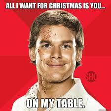 All I Want For Christmas Is You Meme - dexter memes quickmeme