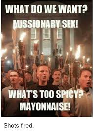 Mayonnaise Meme - what do we want missionary sek whats too spicy mayonnaise