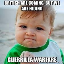 Gorilla Warfare Meme - british are coming but we are hiding guerrilla warfare victory