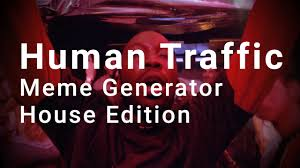 House Meme Generator - aftere effects human traffic meme generator house edition youtube
