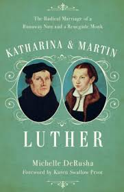 He Ll Carry You Luther Barnes Katharina And Martin Luther The Radical Marriage Of A Runaway Nun