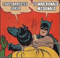Image Tagged In Singing Stick Figure Imgflip - batman slapping robin i just arrested joker it was ronald mcdonald