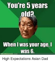 25 best memes about high expectations asian dad high