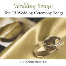 wedding songs wedding songs top 15 wedding ceremony songs by the o neill