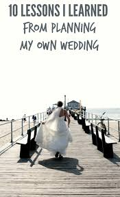 planning your own wedding 10 lessons i learned from planning my own wedding the thinking