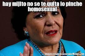Homosexual Meme - hay mijito no se te quita lo pinche homosexual meme de carmelita