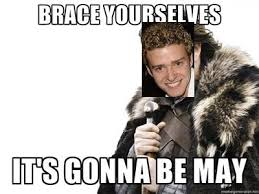 Brace Yourself Meme - brace yourself for may it s gonna be may know your meme