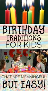 birthday traditions for that are meaningful but easy to pull