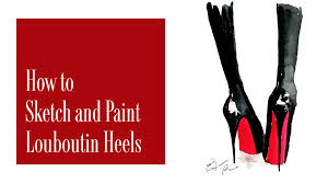 how to sketch fashion illustration sketch u0026 paint louboutin