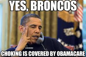 Obama Care Meme - obama to broncos yes choking is covered by obamacare