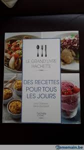 livre de cuisine pour tous les jours le grand livre hachette des recettes pour tous les jours a