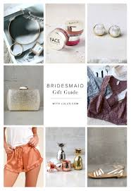best bridesmaids gifts 2017 bridesmaid gift guide lulus fashion