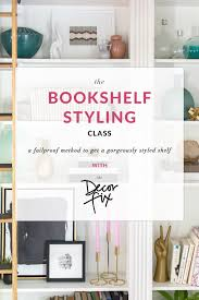 the bookshelf styling class the decor fix