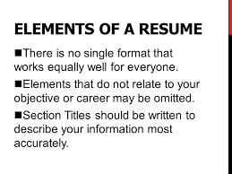 elements of a resume nthere is no single format that works equally