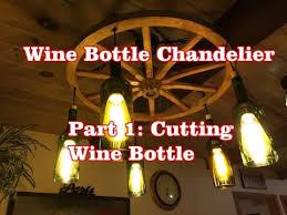 Wine Bottle Chandeliers Wine Bottle Chandelier Part 1 Cutting A Wine Bottle