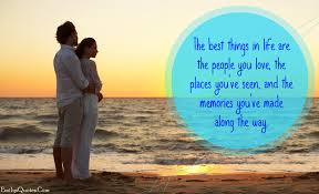The Best Quote About Love by The Best Things In Life Are The People You Love The Places You U0027ve