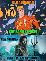 Aquaman Meme - old aquaman boy band refugee new aquaman death metal approved meme