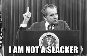 Slacker Meme - i am not a slacker richard nixon not a slacker meme generator