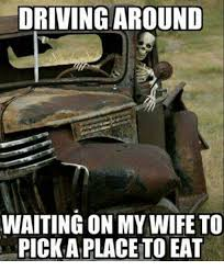 I Love My Wife Meme - driving around waiting on my wife to pick a placeto eat mexican