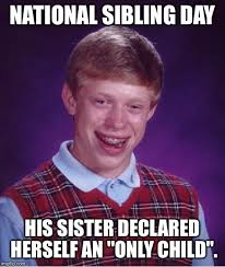 National Sibling Day Meme - bad luck brian meme imgflip