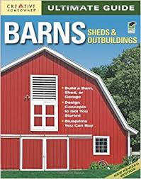 Sheds Barns And Outbuildings Ultimate Guide Barns Sheds U0026 Outbuildings Home Improvement
