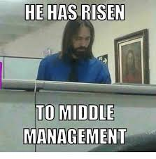 He Is Risen Meme - he has risen to middle management dank meme on me me