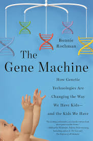 the gene machine how genetic technologies are changing the way we