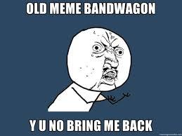 Hurt Feelings Meme - we hurt a certain old memes feelings meme guy