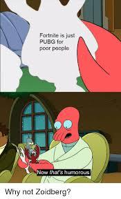 Why Not Zoidberg Meme - fortnite is just pubg for poor people now that s humorous reddit