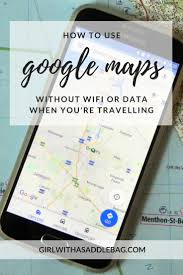 Offline Google Maps Travel Tips How To Use Google Maps Without Data Or Wifi