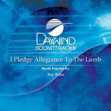 I Pledge Of Allegiance To The Flag I Pledge Allegiance To The Lamb Ray Boltz Christian