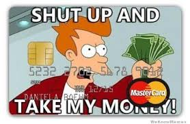Shut Up And Take My Money Meme - shut up and take my money credit card weknowmemes