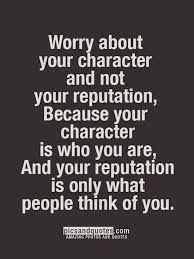 worry about your character not your reputation quotes