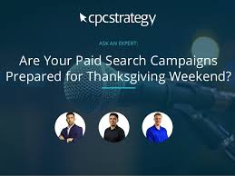 ask an expert are your paid search caigns prepared for thanksgivi