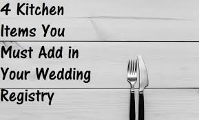 wedding registry kitchen 4 kitchen items you must add in your wedding registry