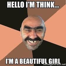 Beautiful Girl Meme - hello i m think i m a beautiful girl provincial man meme