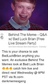 Meme Bad Luck - jul behind the meme q a w bad luck brian free live stream party with