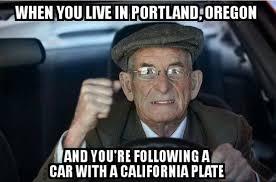 California Meme - portland drivers blame california portland problems portland