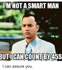 I Am Smart Meme - im nota smart man but i can count by 45s i can assure you smart