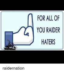Raider Hater Memes - for all of you raider haters raidernation meme on me me