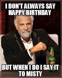 Misty Meme - meme creator i don t always say happy birthday but when i do i say