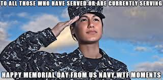 Navy Meme - happy memorial day to all those that have served from us navy wtf