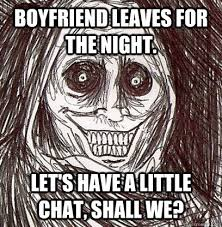 Shadowlurker Meme - boyfriend leaves for the night let s have a little chat shall we