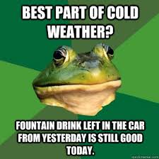 Funny Cold Weather Memes - funny cold weather memes 28 images best part of cold weather