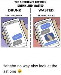 Drunk Texting Meme - the difference between drunk and wasted drunk i wasted texting an
