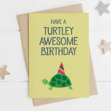 awesome birthday cards turtle birthday card turtley awesome birthday by wink design