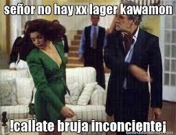 Meme Xx - seor no hay xx lager kawamon callate bruja inconciente meme de