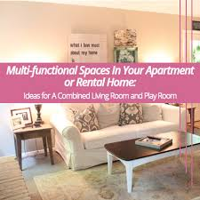 living room playroom multi functional spaces in your apartment or rental home ideas